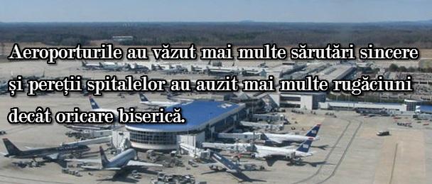 Adevarul este ca aeroporturile au vazut mai multe sarutari sincere si peretii spitalelor au auzit mai multe rugaciuni decat oricare biserica