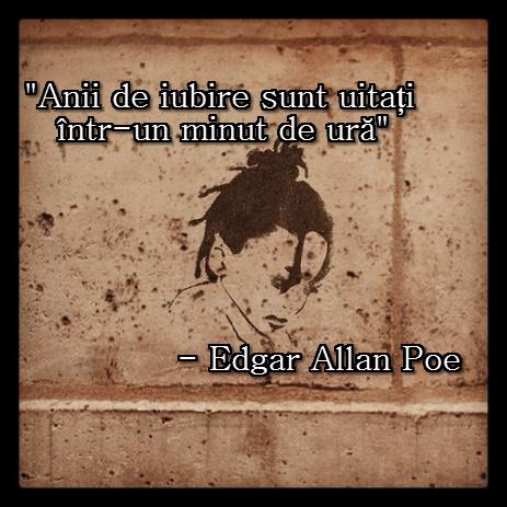 """""""Anii de iubire sunt uitati intr-un minut de ura"""" - Edgar Allan Poe"""