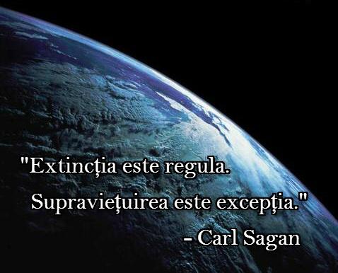 """Extinctia este regula. Supravietuirea este exceptia"" - Carl Sagan"