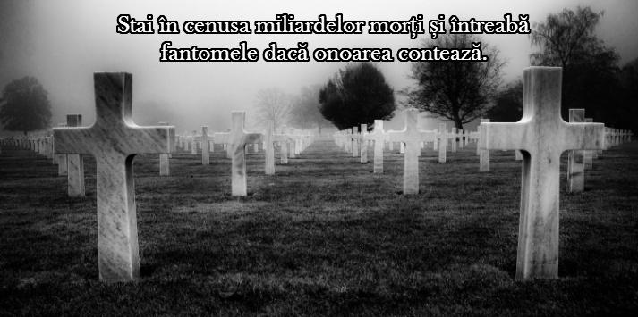 Stai in cenusa miliardelor morti si intreaba fantomele daca onoarea conteaza.